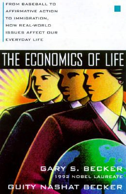 The Economics Of Life: From Baseball To Affirmative Action To Immigration, How Real-world Issues Affect Our Everday Life