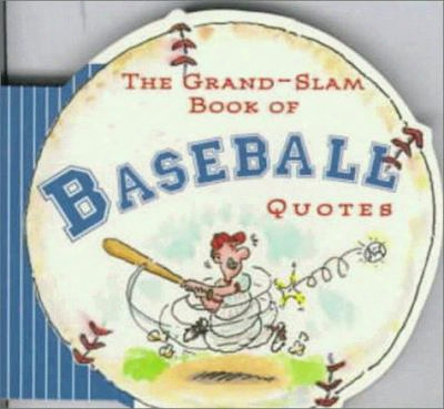 The Grand-slam Book Of Baseball Quotes
