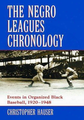 The Negro Leagues Chronology: Eents In Organized Black Baseball, 1920-1948