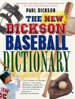 The New Dickson Baseball Dictionary: A Cyclopedic Reference To More Than 7,000 Words, Names, Phrases, And Slang Expressions That D