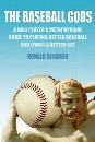 The Baseball Gods: A Ball Player's Metaphysical Guide to Playing Better Baseball and Living a Better Life