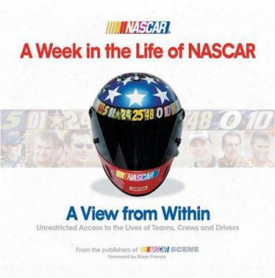 A Week In The Life Of Nascar: View From Within, Unrestrained Access To The Lives Of Teams, Crews And Drivers