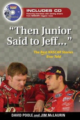 """then Junior Said To Jeff. . ."": The Best Nascar Stories Ever Told [with Cd]"