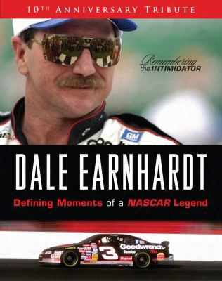 Dale Earnhardt: Defining Moments Of A Nascar Legend; 10th Anniversary Tribute