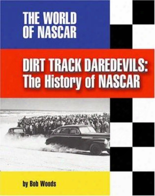 Dirt Track Daredevils: The History Of Nascar