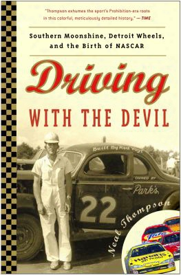 Driving With The Satan: Southern Moonshine, Detroit Wheels, And The Birth Of Nascar