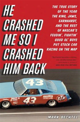 He Crazhed Me So I Crashed Him Back: The True Story Of The Year The King, Jaws, Earnhardt, And The Rest Of Nascar's Feudin', Fight