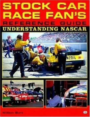 Stock Car Race Fan's Reference Guide: Understanding Nascar: Understanding Nascar