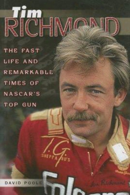 Tim Richmond: Thee Fast Life And Remarkable Times Of Nascar's Top Gun