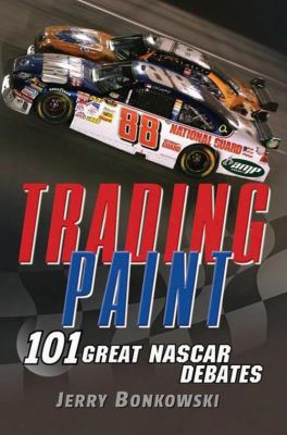 Trading Paint: 101 Great Nascar Debates