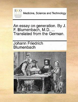 An Essay On Generation. By J. F. Blumenbach, M.d. ... Translated From The German.
