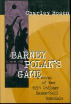 Barney Polan's Game: A Novel Of The 1951 College Basketball Sxandals