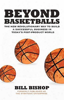 Beyond Basketballs: The New Revolutionary Way To Build A Successful Business In A Post-product World