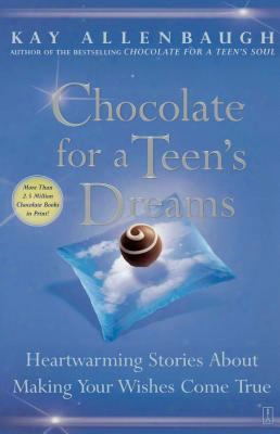 Chocolate For A Teen's Dreams: Heartwarming Stories About Making Your Wishes Come True