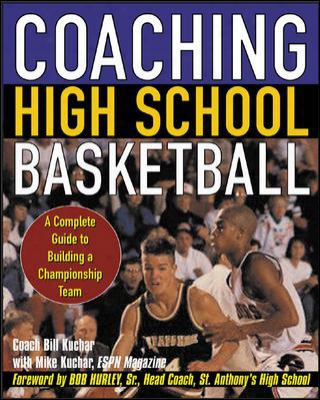 Coaching High School Basketball: A Complete Guide To Building A Championship Team