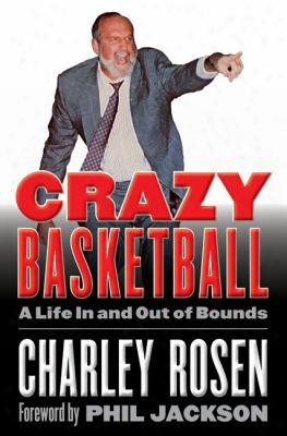 Crazy Basketball: A Life In And Out Of Bounds