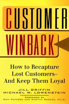 Customer Winback: How To Recapture Lost Customers-and Keep Them Loyal