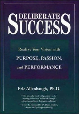 Deliberate Success: Realize Your Vision With Purpose, Passion And Performance
