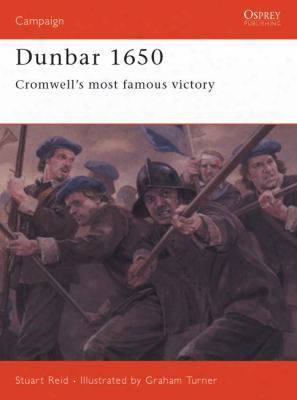 Dunbar 1650: Cromwell's Most Famous Victory