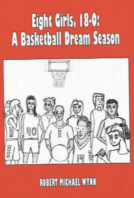 Eight Girls, 18-0: A Basketball Dream Season