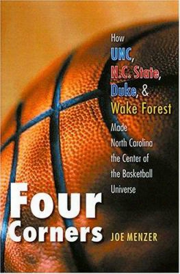 Four Corners: How Unc, N.c. State, Duke, And Wake Forest Made Northerly Carolina The Center Of The Basketball Universe