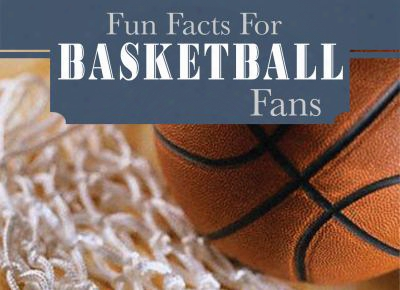 Fun Facts For Basketball Fabs