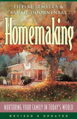 Homemaking: Nurturing Your Family In Today's World