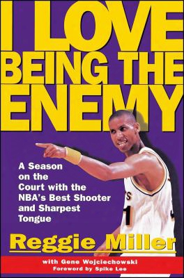 I Love Being The Enemy: A Season On The Court With The Nba's Best Shooter And Sharpest Tongue