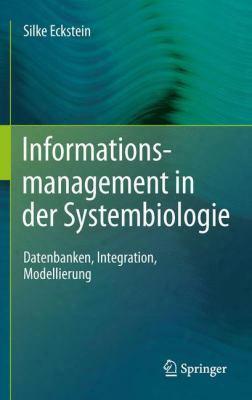 Informationsmanagement In Der Systembiologie: Datenbanken, Integration, Modellierung
