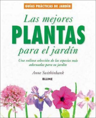 Las Mejores Plantas Para El Jardin: Una Valiosa Seleccion De Las Especies Mas Adecuadas Para Su Jardin = Best Plants For You And Y