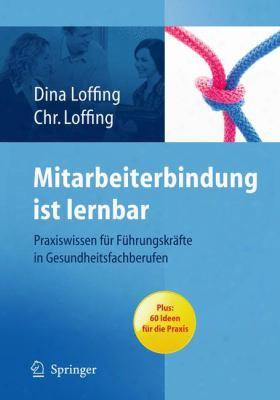 Mitarbeiterbindung Ist Lernbar: Praxiswissen Fur Fahrungskr Fte In Gesundheitsfachuber Ufen (1. Aufl.)