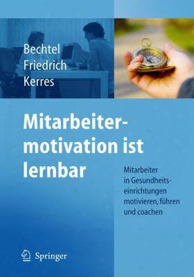 Mitarbeitermotivation Ist Lernbar: Mitarbeiter In Gesundheitseinrichtungen Motivieren, Fuhren, Coachen