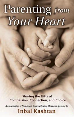 Parenting From Your Heart: Sharing The Gifts Of Compassion, Connection, And Choice