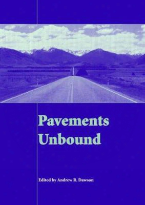 Pavements Unbound: Proceedings Of The 6th International Symposium On Pavements Unbound (unbar 6), 6-8 July 2004, Nottingham, Engla