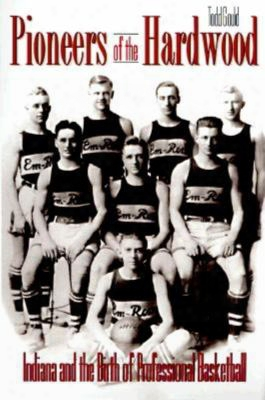 Pioneers Of The Hardwood: Indiana And The Birth Of Professional Basketball