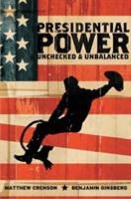 Presidential Power: Unchecked And Unbalanced