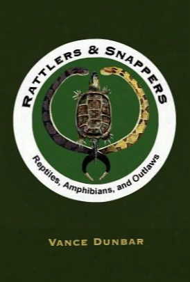 Rattlers And Snappers: Reptiles, Amphibians, And Outlaws