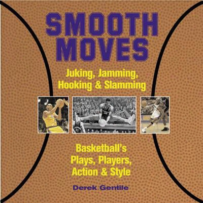 Smooth Moves: Junking, Jamming, Hooking & Slamming Basketball's Plays, Players, Action & Style