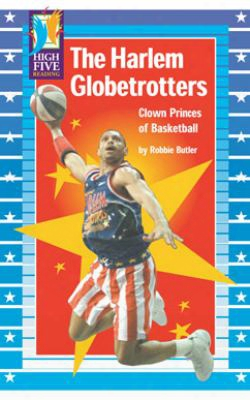 The Harlem Globetrotters: Clown Princes Of Basketball