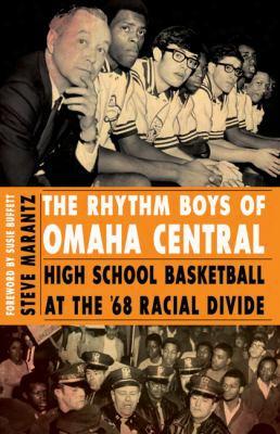 The Rhythm Boys Of Omaha Central Rhythm Boys Of Omaha Central: High School Basketball At The '68 Racial Divide High School Basketb