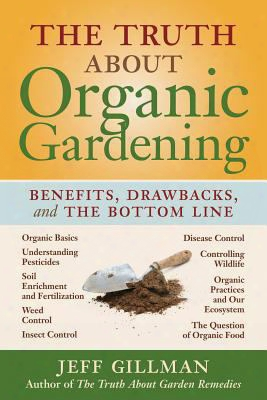 The Truth About Organicg Ardening: Benefits, Drawnbacks, And The Bottom Line