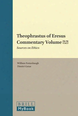 Theophrastus Of Eresus Commentary Volume 6.1: Sources On Ethics