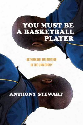 You Must Be A Basketball Player: Rethinking Integration In The University