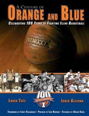 A Century Of Orange And Blue: Celebrating 100 Years Of Fighting Illini Basketball