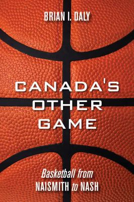 Canada's Other Game: Basketballf Rom Naismith To Nash