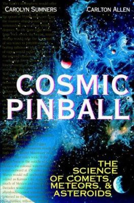 Cosmic Pinball: The Science Of Comets, Meteors, And Asteroids