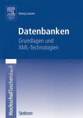 Datenbanken: Grundlagen Und Xml-technologien; Hochschultaschenbuch