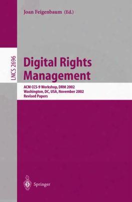 Digital Rights Management: Acm Ccs-9 Workshop, Drm 2002, Washington, Dc, Usa, November 18, 2002, Revised Papers