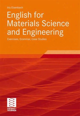 English For Materials Science And Engineering: Exercises, Grammar, Case Studies