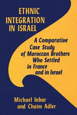 Ethnic Integration In Israel: A Comparative Case Study Of Moroccan Bro Thers Who Settled In France And Israel